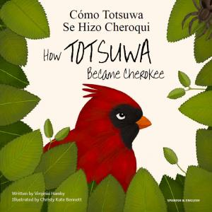 Cover image of the book How Totsuwa Became Cherokee by Virginia Hamby and Christy Kate Bennett in English and Spanish language
