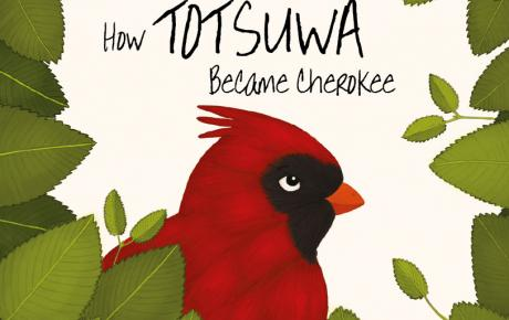 "Cover image of the bilingual book ""How Totsuwa Became Cherokee"" by Vigrina Hamby with illustrations by Christy Kate Bennett, in English and Cherokee language. The illustration is of the red Cardinal bird surrounded by leaves."