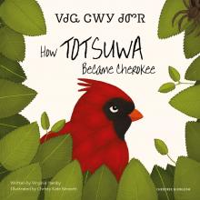 Cover image of the book How Totsuwa Became Cherokee by Virginia Hamby and Christy Kate Bennett in English and Cherokee language. The image is of a red cardinal bird surrounded by leaves, with the books title in centre.